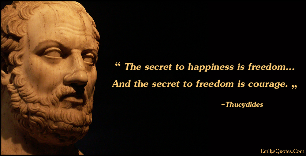 The-secret-to-happiness-is-freedom...-And-the-secret-to-freedom-is-courage.